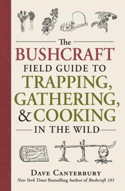 The Bushcraft Field Guide Book - Trapping, Gathering, and Cooking in the Wild- Dave Canterbury